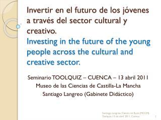 Seminario TOOLQUIZ – CUENCA – 13 abril 2011 Museo de las Ciencias de Castilla-La Mancha