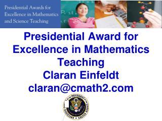 Presidential Award for Excellence in Mathematics Teaching Claran Einfeldt claran@cmath2