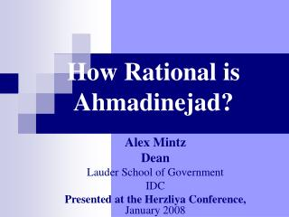 How Rational is Ahmadinejad?