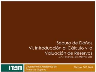 Seguro de Daños VI. Introducción al Cálculo y la Valuación de Reservas