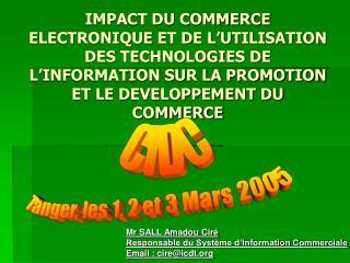 Mr SALL Amadou Ciré Responsable du Système d'Information Commerciale Email : cire@icdt