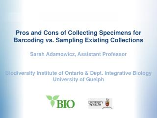 Pros and Cons of Collecting Specimens for Barcoding vs. Sampling Existing Collections