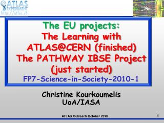 The  EU projects: The Learning with ATLAS@CERN (finished) The PATHWAY IBSE Project (just started)