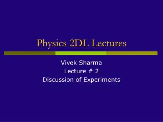 Physics 2DL Lectures