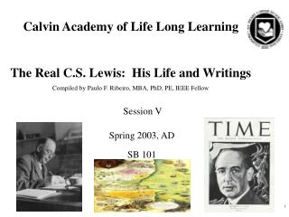 Calvin Academy of Life Long Learning The Real C.S. Lewis:  His Life and Writings