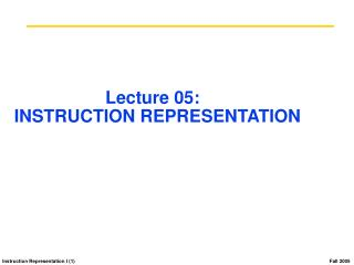 Lecture 05:   INSTRUCTION REPRESENTATION