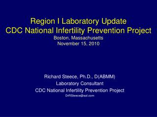 Region I Laboratory Update CDC National Infertility Prevention Project Boston, Massachusetts November 15, 2010