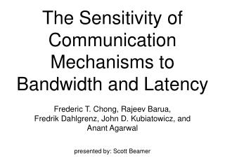 The Sensitivity of Communication Mechanisms to  Bandwidth and Latency
