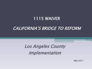 1115 WAIVER CALIFORNIA�S BRIDGE TO REFORM