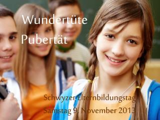 Wundertüte Pubertät Schwyzer Elternbildungstag Samstag 9. November 2013