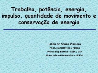 Trabalho, potência, energia, impulso, quantidade de movimento e conservação de energia