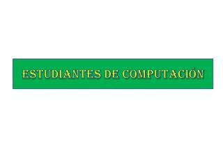 Estudiantes de computación