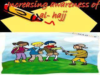 Increasing awareness of  al- hajj