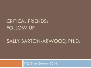 Critical  Friends : Follow up Sally barton-arwood ,  Ph.D.