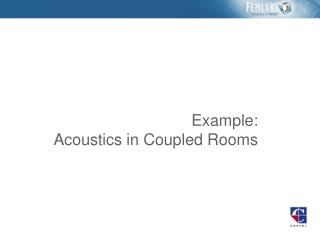 Example: Acoustics in Coupled Rooms