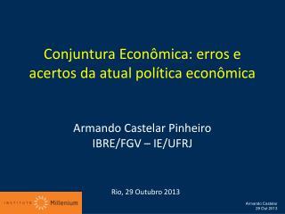 Conjuntura  Econômica: erros e acertos da atual política  econômica Armando Castelar Pinheiro