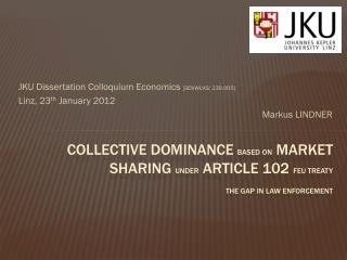 JKU  Dissertation Colloquium Economics  [3DVWLKS; 239.005] Linz, 23 th  January 2012