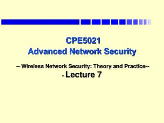 CPE5021 Advanced Network Security -- Wireless Network Security: Theory and Practice---  Lecture 7