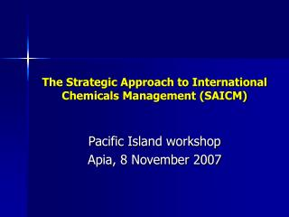 The Strategic Approach to International Chemicals Management (SAICM)