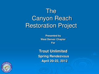 The  Canyon Reach Restoration Project