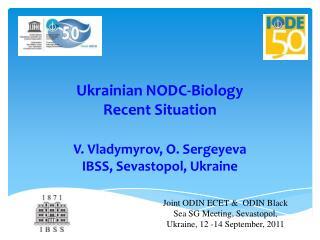 Ukrainian NODC-Biology Recent Situation V. Vladymyrov, O. Sergeyeva IBSS, Sevastopol, Ukraine