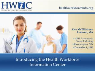 Introducing the Health Workforce  Information Center
