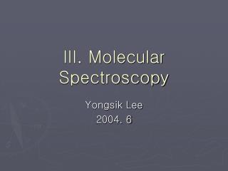 III. Molecular Spectroscopy