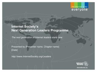 Presented by [Presenter name, Chapter name] [Date] InternetSociety/Leaders