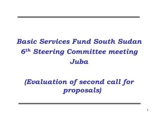 Basic Services Fund South Sudan 6 th  Steering Committee meeting Juba
