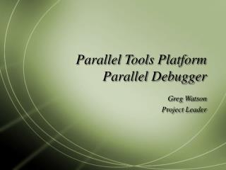 Parallel Tools Platform Parallel Debugger