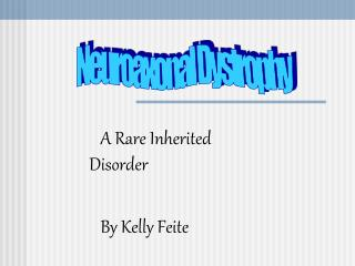 A Rare Inherited     Disorder    By Kelly Feite