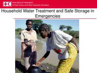Household Water Treatment and Safe Storage in Emergencies