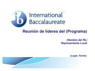 Reunión  de  líderes  del ( Programa )   ( Nombre  del RL) Representante  Local