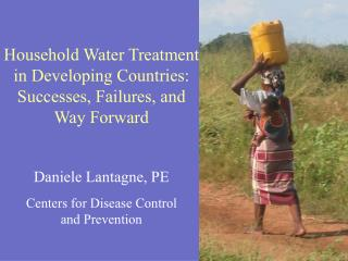 Household Water Treatment in Developing Countries:  Successes, Failures, and Way Forward