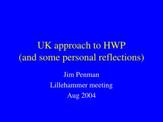 UK approach to HWP (and some personal reflections)