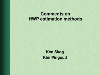 Comments on HWP estimation methods