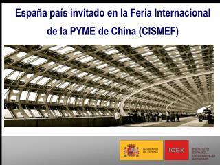 Espa�a pa�s invitado en la Feria Internacional  de la PYME de China (CISMEF)