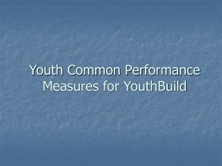 Youth Common Performance Measures for YouthBuild