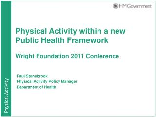 Physical Activity within a new Public Health Framework Wright Foundation 2011 Conference