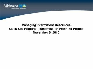 Managing Intermittent Resources Black Sea Regional Transmission Planning Project November 8, 2010