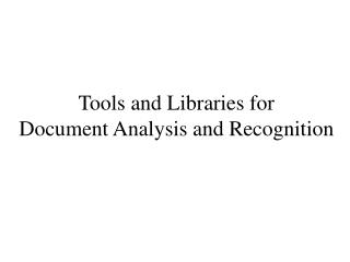 Tools and Libraries for  Document Analysis and Recognition