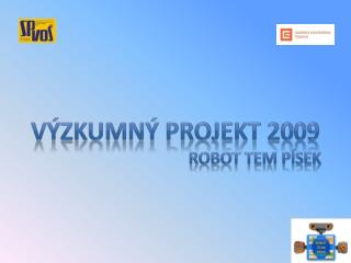 VÝZKUMNÝ PROJEKT 2009 ROBOT TEM PÍSEK