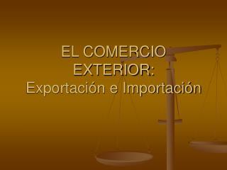 EL COMERCIO EXTERIOR: Exportación e Importación