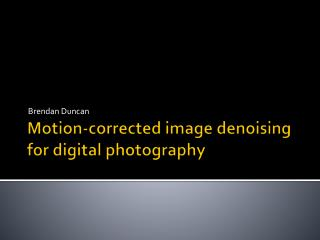 Motion-corrected image  denoising  for digital photography