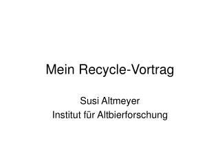 Mein Recycle-Vortrag