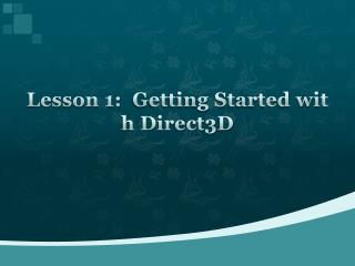Lesson 1:� Getting Started with Direct3D