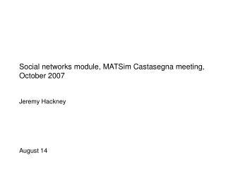 Social networks module, MATSim Castasegna meeting, October 2007