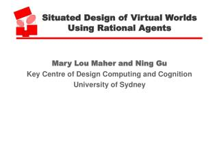 Situated Design of Virtual Worlds Using Rational Agents
