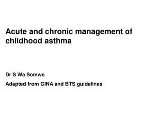 Acute and chronic management of childhood asthma Dr S Wa Somwe