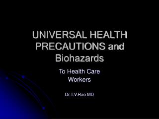UNIVERSAL HEALTH PRECAUTIONS and Biohazards